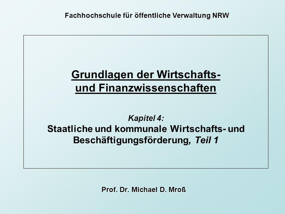 Grundlagen der Wirtschafts- und Finanzwissenschaften Kapitel 4: Staatliche und kommunale Wirtschafts- und Beschäftigungsförderung, Teil 1 Prof. Dr. Mi