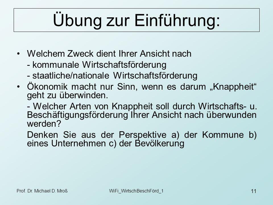 Prof. Dr. Michael D. MroßWiFi_WirtschBeschFörd_1 11 Übung zur Einführung: Welchem Zweck dient Ihrer Ansicht nach - kommunale Wirtschaftsförderung - st