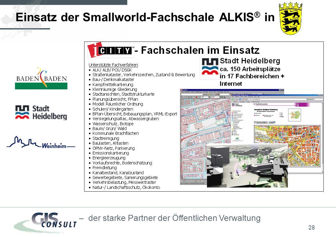 28 – der starke Partner der Öffentlichen Verwaltung Einsatz der Smallworld-Fachschale ALKIS ® in