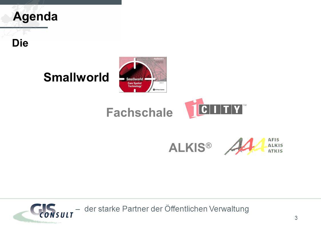 3 – der starke Partner der Öffentlichen Verwaltung Agenda Die Smallworld Fachschale ALKIS ®