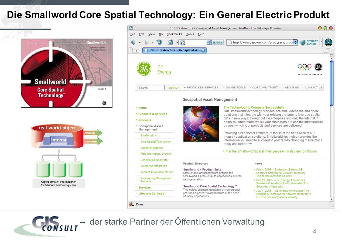 4 – der starke Partner der Öffentlichen Verwaltung Die Smallworld Core Spatial Technology: Ein General Electric Produkt