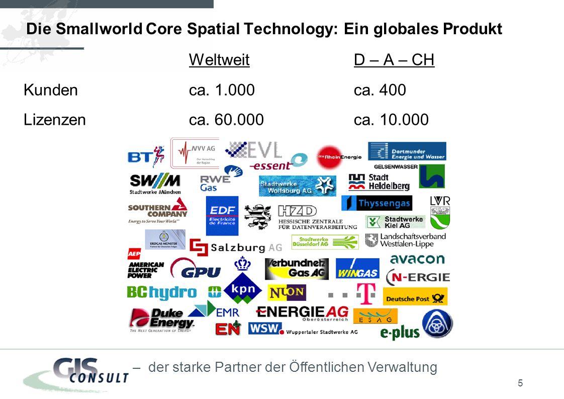 5 – der starke Partner der Öffentlichen Verwaltung Die Smallworld Core Spatial Technology: Ein globales Produkt WeltweitD – A – CH Kundenca.