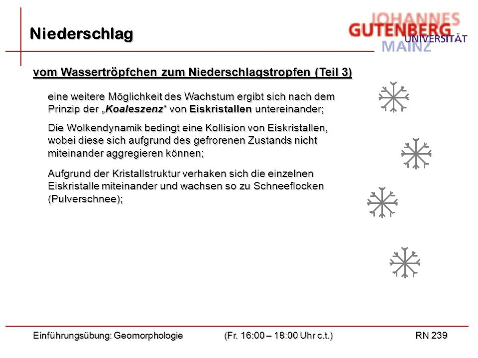Einführungsübung: Geomorphologie(Fr. 16:00 – 18:00 Uhr c.t.)RN 239 Niederschlag vom Wassertröpfchen zum Niederschlagstropfen (Teil 3) eine weitere Mög