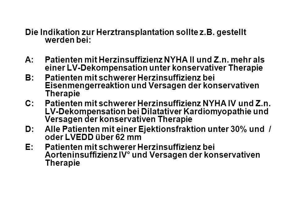 Die Indikation zur Herztransplantation sollte z.B. gestellt werden bei: A:Patienten mit Herzinsuffizienz NYHA II und Z.n. mehr als einer LV-Dekompensa