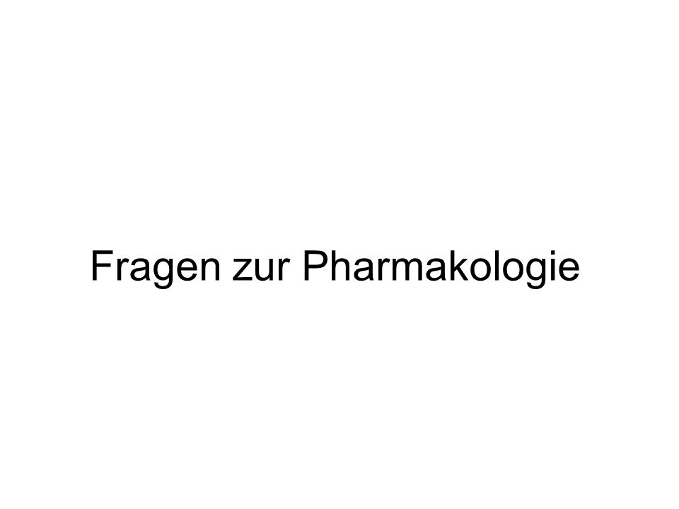 Fragen zur Pharmakologie