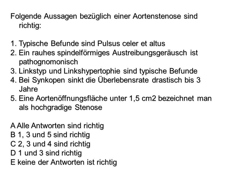 Folgende Aussagen bezüglich einer Aortenstenose sind richtig: 1. Typische Befunde sind Pulsus celer et altus 2. Ein rauhes spindelförmiges Austreibung