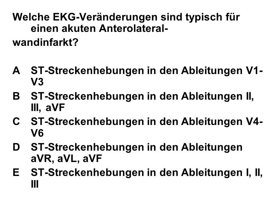 Welche EKG-Veränderungen sind typisch für einen akuten Anterolateral- wandinfarkt? AST-Streckenhebungen in den Ableitungen V1- V3 BST-Streckenhebungen