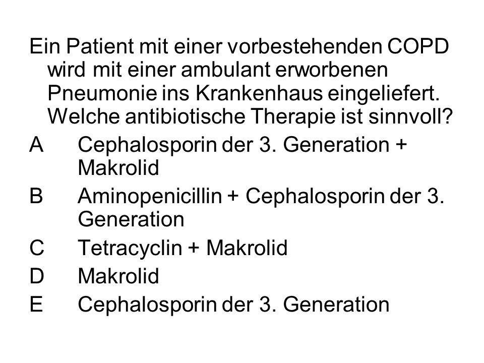 Ein Patient mit einer vorbestehenden COPD wird mit einer ambulant erworbenen Pneumonie ins Krankenhaus eingeliefert. Welche antibiotische Therapie ist
