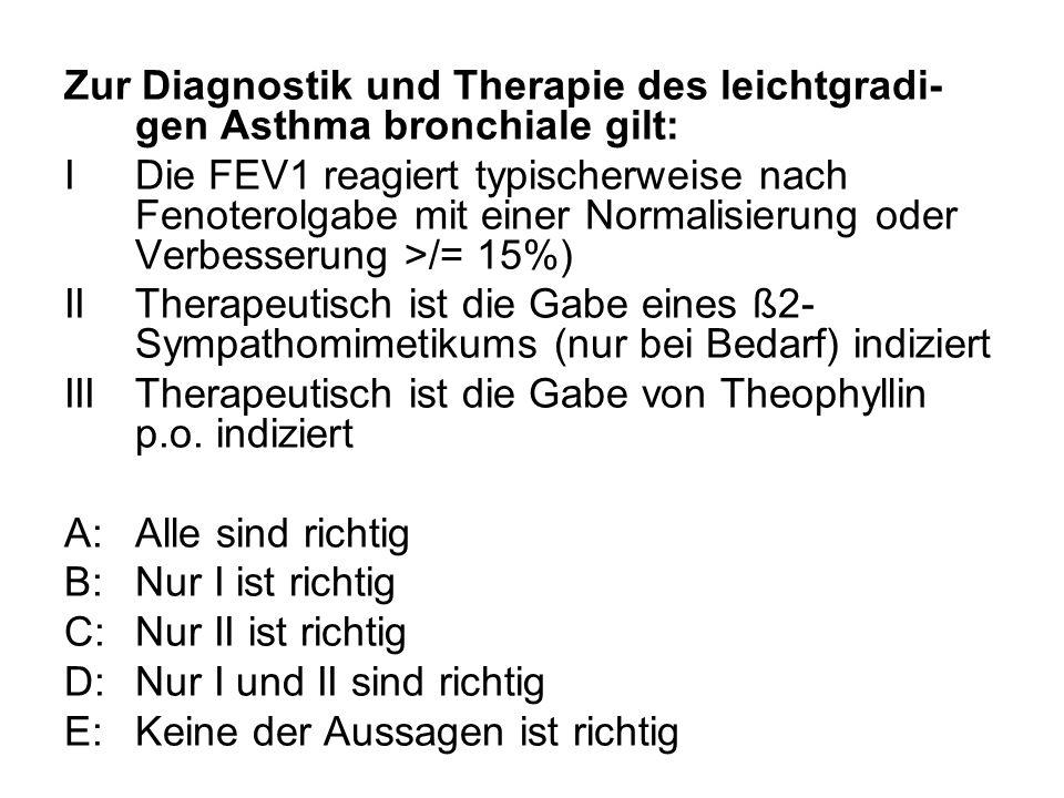 Zur Diagnostik und Therapie des leichtgradi- gen Asthma bronchiale gilt: IDie FEV1 reagiert typischerweise nach Fenoterolgabe mit einer Normalisierung