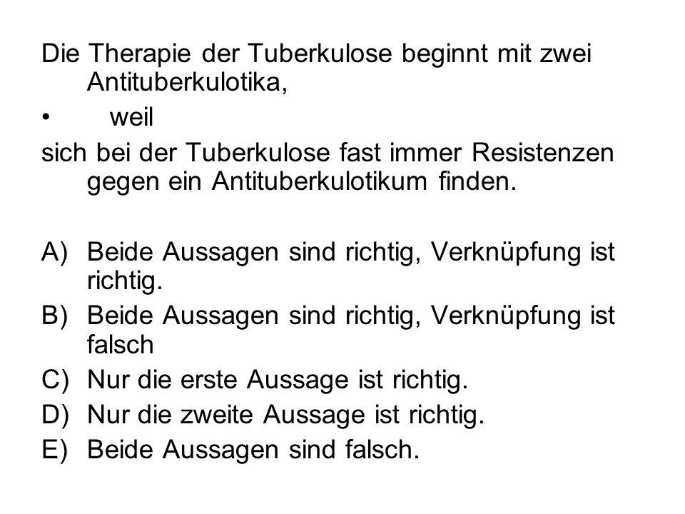Die Therapie der Tuberkulose beginnt mit zwei Antituberkulotika, weil sich bei der Tuberkulose fast immer Resistenzen gegen ein Antituberkulotikum fin