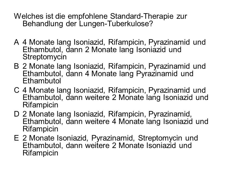 Welches ist die empfohlene Standard-Therapie zur Behandlung der Lungen-Tuberkulose? A4 Monate lang Isoniazid, Rifampicin, Pyrazinamid und Ethambutol,