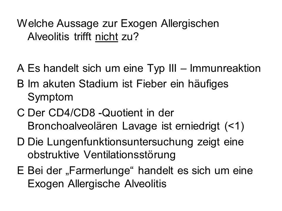 Welche Aussage zur Exogen Allergischen Alveolitis trifft nicht zu? AEs handelt sich um eine Typ III – Immunreaktion BIm akuten Stadium ist Fieber ein