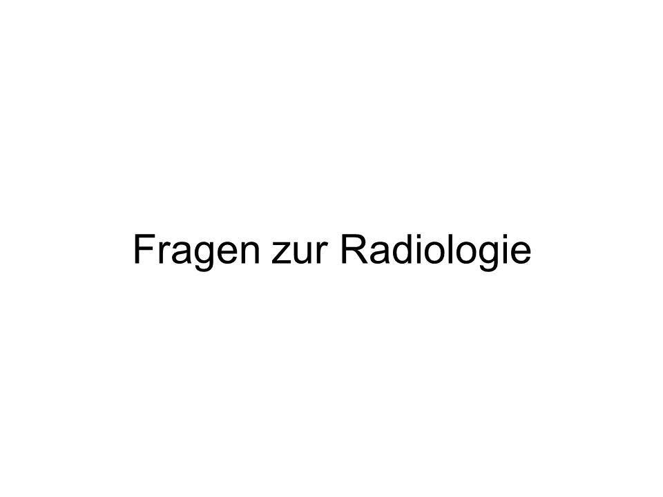 Fragen zur Radiologie