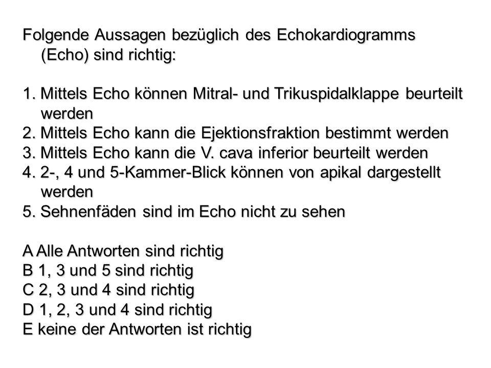 Folgende Aussagen bezüglich des Echokardiogramms (Echo) sind richtig: 1. Mittels Echo können Mitral- und Trikuspidalklappe beurteilt werden 2. Mittels