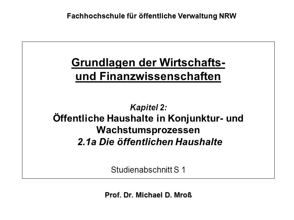 Grundlagen der Wirtschafts- und Finanzwissenschaften Kapitel 2: Öffentliche Haushalte in Konjunktur- und Wachstumsprozessen 2.1a Die öffentlichen Haus