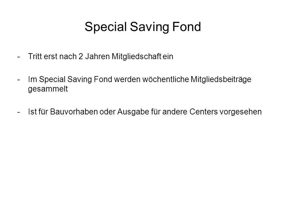Special Saving Fond -Tritt erst nach 2 Jahren Mitgliedschaft ein -Im Special Saving Fond werden wöchentliche Mitgliedsbeiträge gesammelt -Ist für Bauv