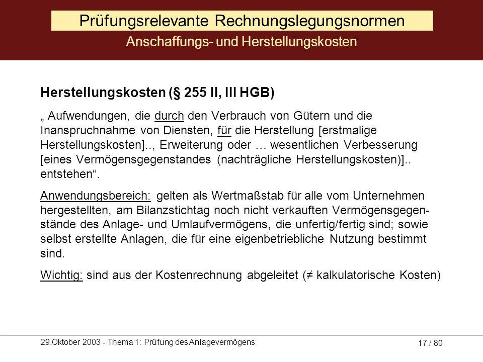 29.Oktober 2003 - Thema 1: Prüfung des Anlagevermögens 16 / 80 Anschaffungskosten (§ 255 I HGB): Aufwendungen, die geleistet werden, um einen Vermögen