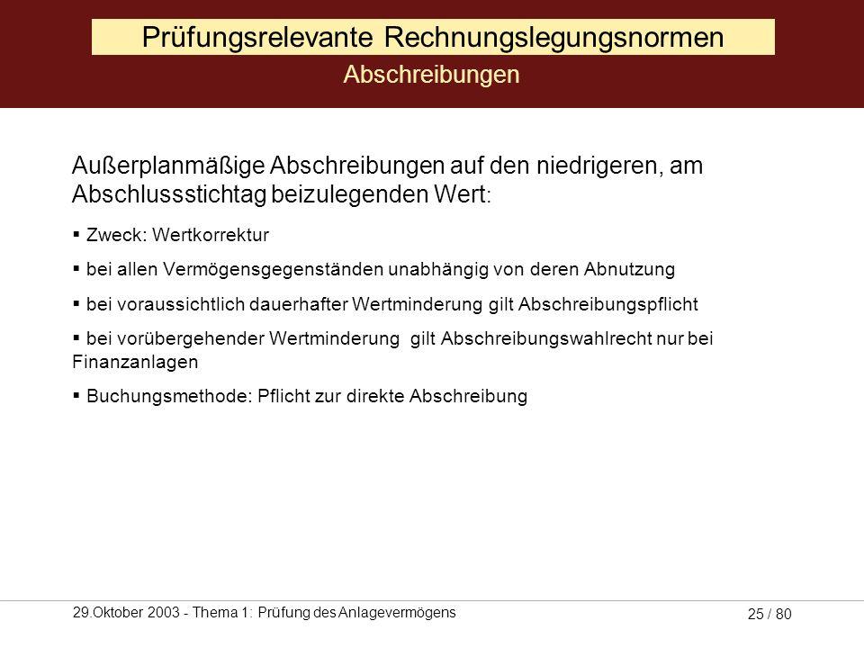 29.Oktober 2003 - Thema 1: Prüfung des Anlagevermögens 24 / 80 Planmäßige Abschreibungen: Zweck: Mittel zur periodengerechten Erfolgsermittlung gilt f