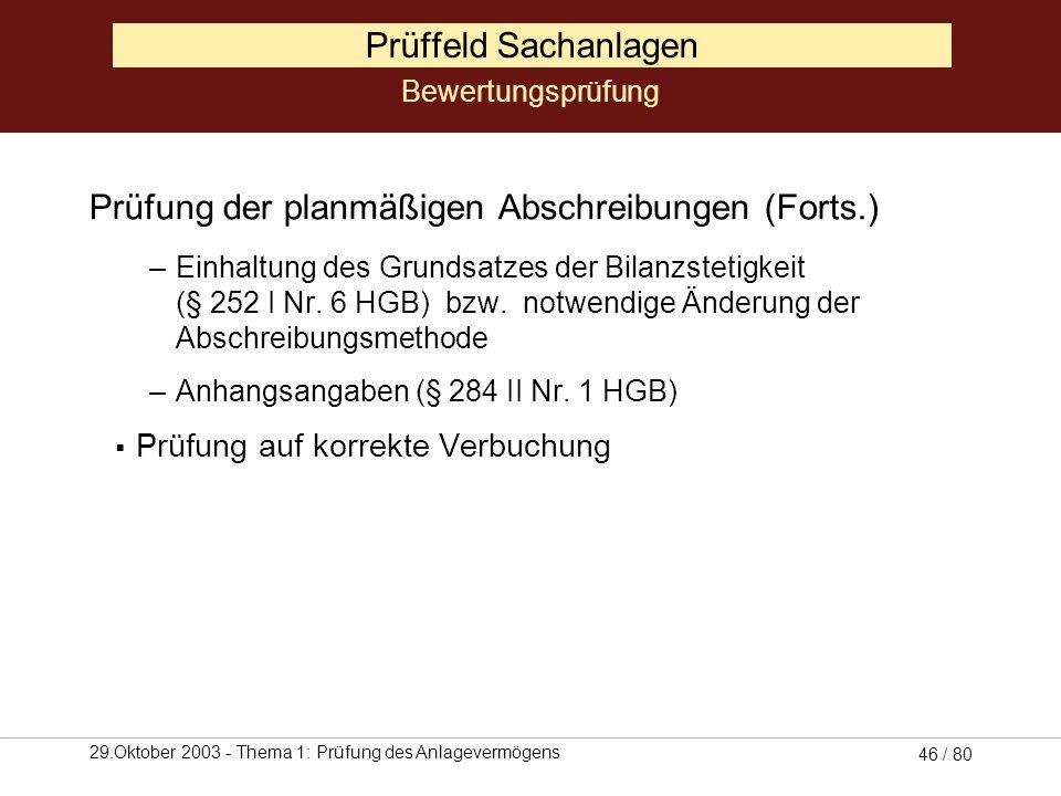 29.Oktober 2003 - Thema 1: Prüfung des Anlagevermögens 45 / 80 Prüffeld Sachanlagen Prüfung der planmäßigen Abschreibungen Prüfung des abzuschreibende