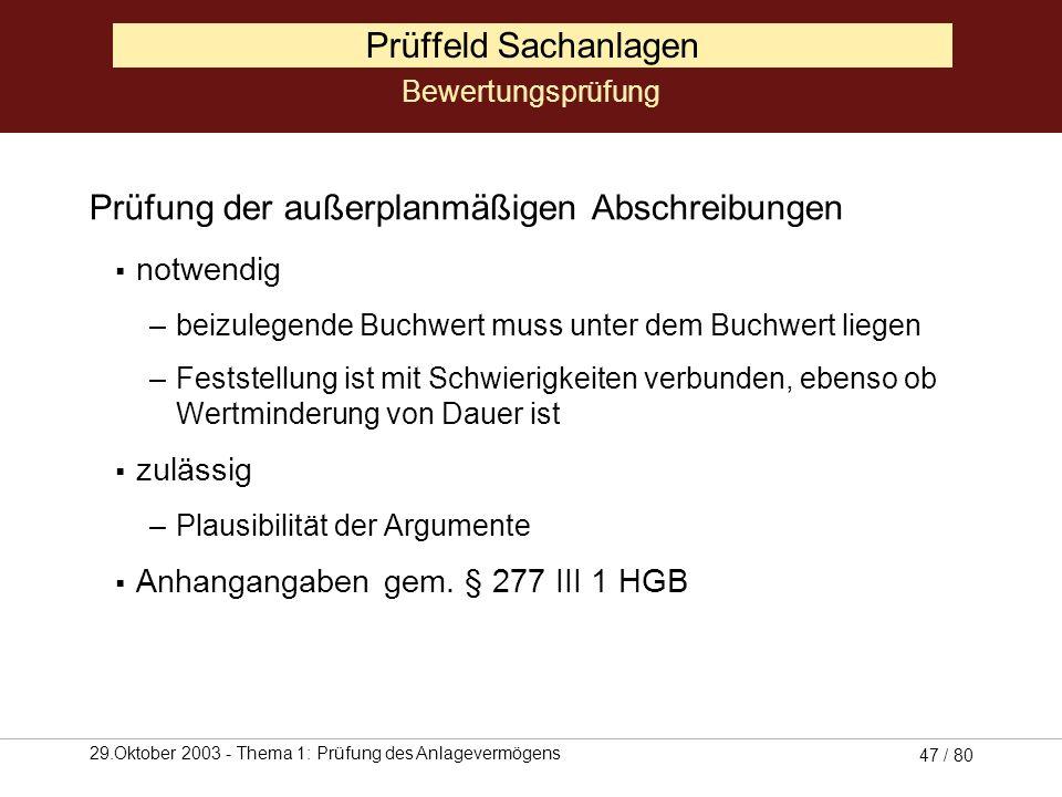 29.Oktober 2003 - Thema 1: Prüfung des Anlagevermögens 46 / 80 Prüffeld Sachanlagen Prüfung der planmäßigen Abschreibungen (Forts.) –Einhaltung des Gr
