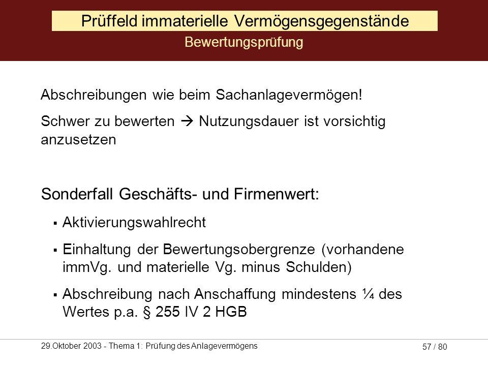 29.Oktober 2003 - Thema 1: Prüfung des Anlagevermögens 56 / 80 Prüffeld immaterielle Vermögensgegenstände Prüfung der Zurechenbarkeit zum Betriebsverm