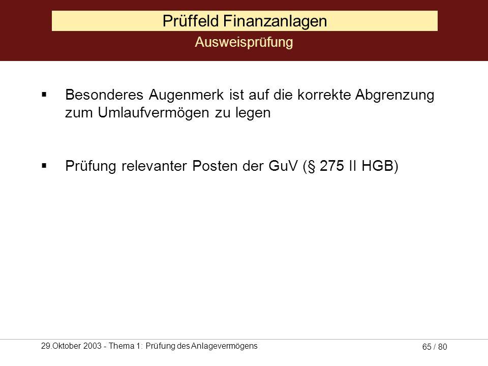 29.Oktober 2003 - Thema 1: Prüfung des Anlagevermögens 64 / 80 Prüffeld Finanzanlagen Daueranlagen Auf korrekten vertikalen Ausweis anhand der Möglich