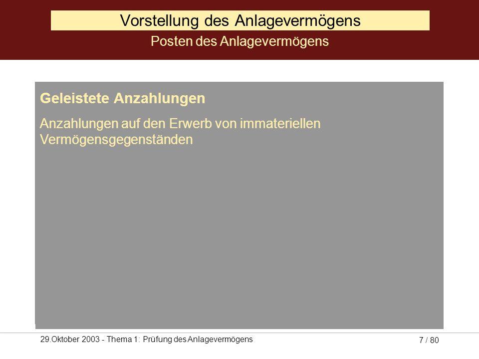 29.Oktober 2003 - Thema 1: Prüfung des Anlagevermögens 6 / 80 § 266 II HGB : Aktivseite (Vermögensgegenstände) A. Anlagevermögen I. Immaterielle Vermö