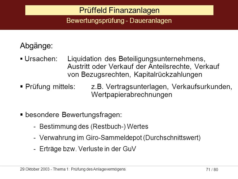 29.Oktober 2003 - Thema 1: Prüfung des Anlagevermögens 70 / 80 Prüffeld Finanzanlagen Zugänge: Wertobergrenze sind die Anschaffungskosten (§ 253 I 1 H