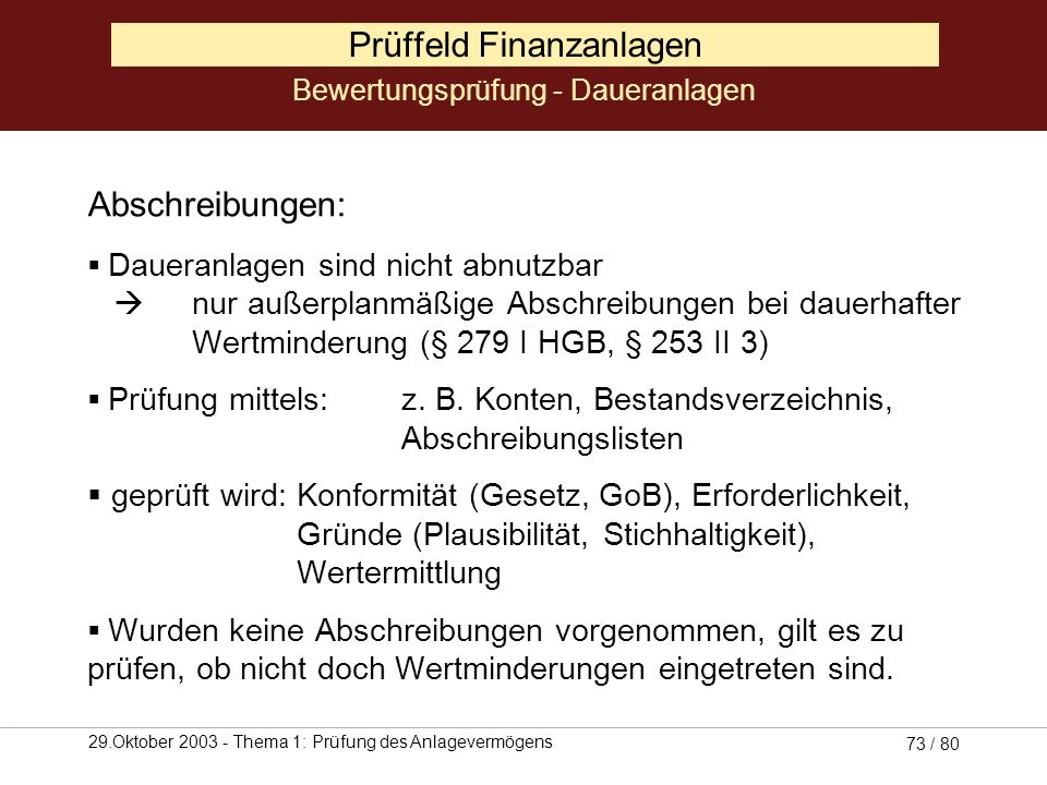 29.Oktober 2003 - Thema 1: Prüfung des Anlagevermögens 72 / 80 Prüffeld Finanzanlagen Abgänge : Ursachen: Tilgungszahlungen Prüfung mittels: z.B. Darl