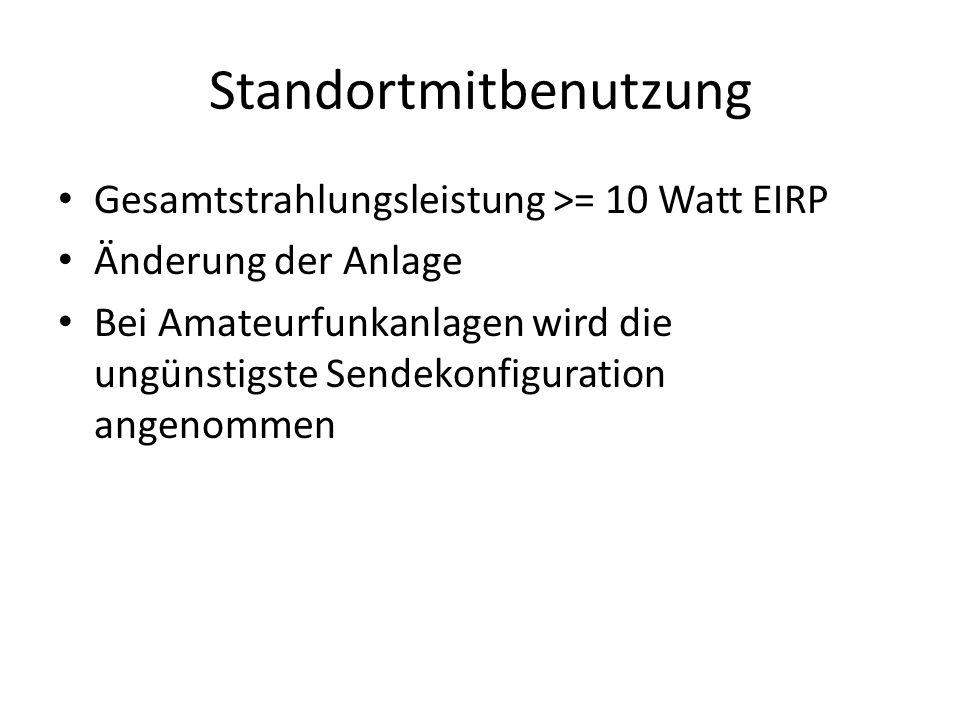 Standortmitbenutzung Gesamtstrahlungsleistung >= 10 Watt EIRP Änderung der Anlage Bei Amateurfunkanlagen wird die ungünstigste Sendekonfiguration angenommen