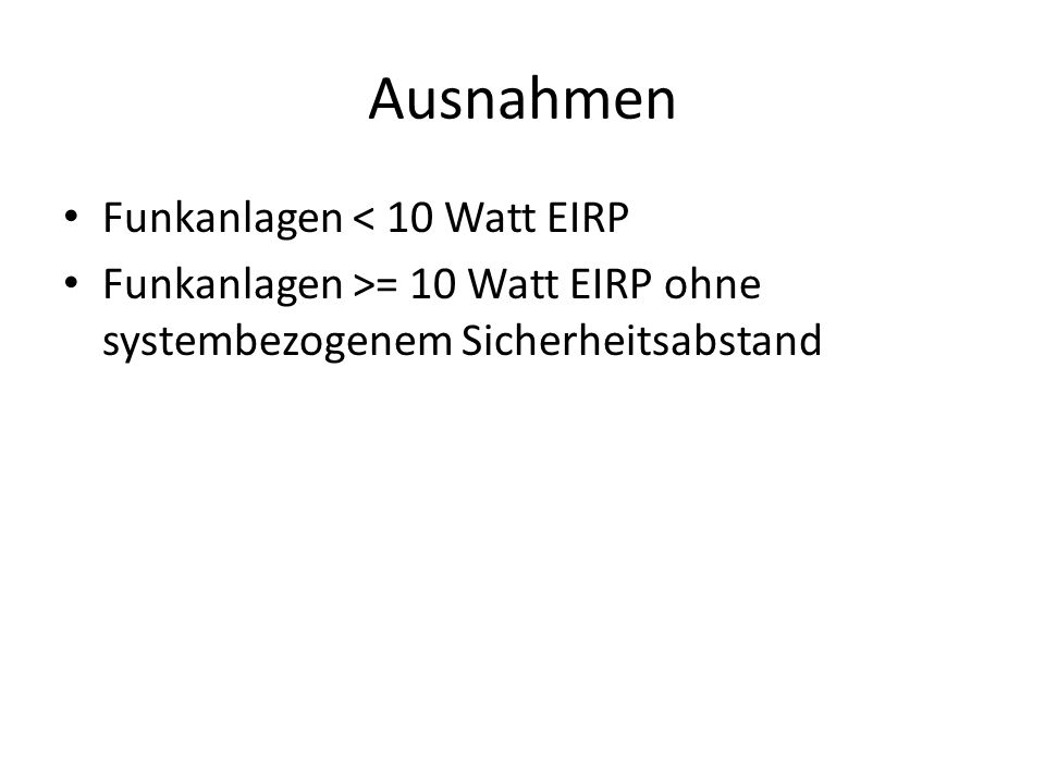Ausnahmen Funkanlagen < 10 Watt EIRP Funkanlagen >= 10 Watt EIRP ohne systembezogenem Sicherheitsabstand