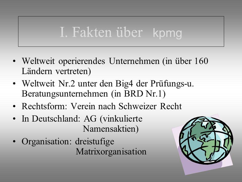 Agenda I.Allgemeine Informationen über kpmg II.Gliederung des Praktikums III.Abriss der Tätigkeiten und Aufgaben IV.Ausblick