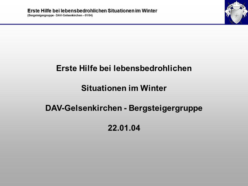 Erste Hilfe bei lebensbedrohlichen Situationen im Winter (Bergsteigergruppe - DAV-Gelsenkirchen – 01/04) Erste Hilfe bei lebensbedrohlichen Situatione