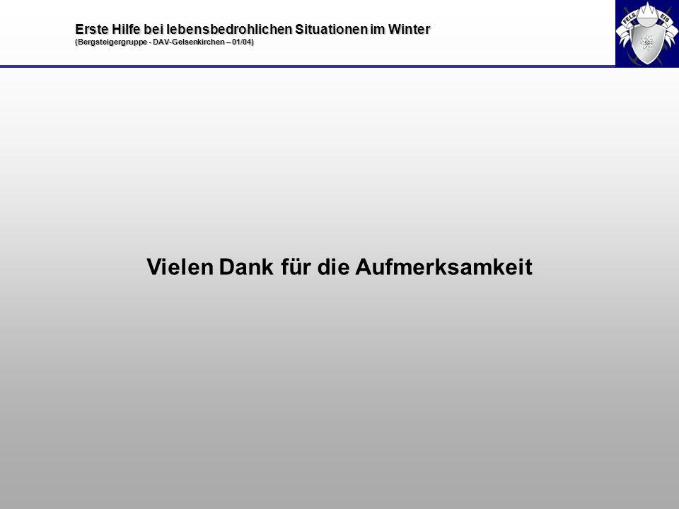 Erste Hilfe bei lebensbedrohlichen Situationen im Winter (Bergsteigergruppe - DAV-Gelsenkirchen – 01/04) Vielen Dank für die Aufmerksamkeit