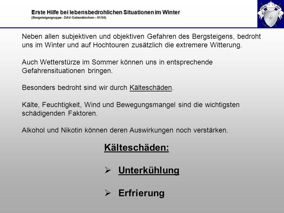 Erste Hilfe bei lebensbedrohlichen Situationen im Winter (Bergsteigergruppe - DAV-Gelsenkirchen – 01/04) Kälteschäden: Unterkühlung Erfrierung Neben a