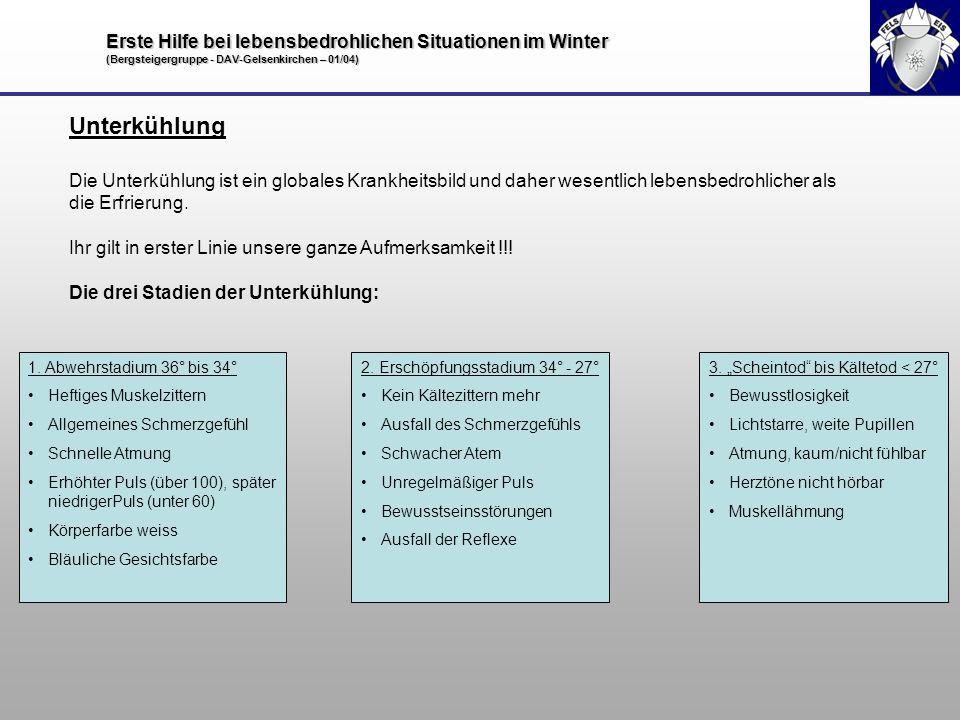Erste Hilfe bei lebensbedrohlichen Situationen im Winter (Bergsteigergruppe - DAV-Gelsenkirchen – 01/04) Unterkühlung Die Unterkühlung ist ein globale