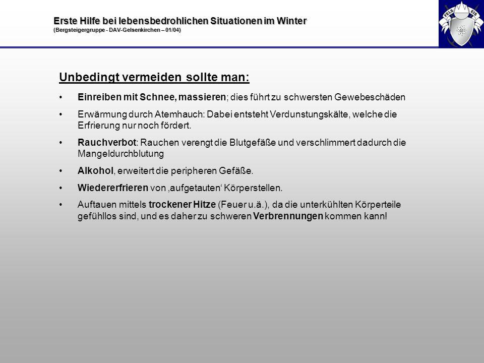 Erste Hilfe bei lebensbedrohlichen Situationen im Winter (Bergsteigergruppe - DAV-Gelsenkirchen – 01/04) Unbedingt vermeiden sollte man: Einreiben mit