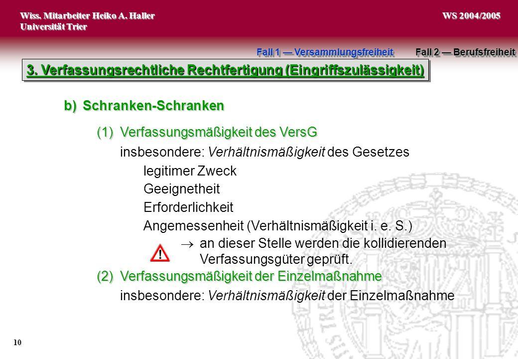 Wiss. Mitarbeiter Heiko A. Haller Universität Trier 10 WS 2004/2005 (1)Verfassungsmäßigkeit des VersG insbesondere: Verhältnismäßigkeit des Gesetzes l
