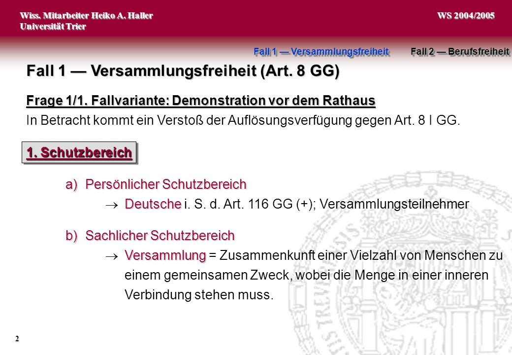 Wiss. Mitarbeiter Heiko A. Haller Universität Trier 2 WS 2004/2005 a)Persönlicher Schutzbereich Deutsche Deutsche i. S. d. Art. 116 GG (+); Versammlun