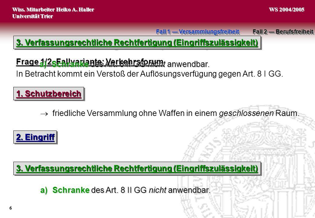 Wiss. Mitarbeiter Heiko A. Haller Universität Trier 6 WS 2004/2005 friedliche Versammlung ohne Waffen in einem geschlossenen Raum. Fall 1 Versammlungs