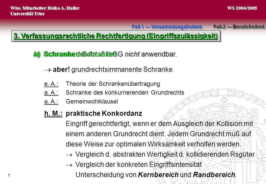 Wiss. Mitarbeiter Heiko A. Haller Universität Trier 7 WS 2004/2005 3. Verfassungsrechtliche Rechtfertigung (Eingriffszulässigkeit) a)Schranke des Art.