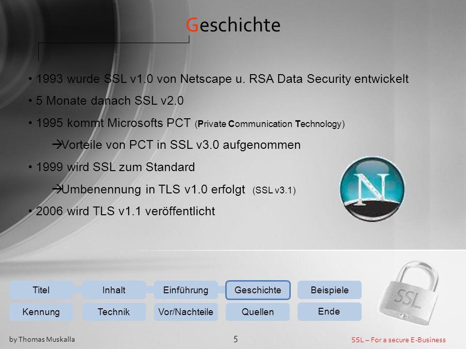 SSL – For a secure E-Business 5 by Thomas Muskalla Einführung Geschichte Beispiele KennungTechnikVor/NachteileQuellen Ende InhaltTitel Geschichte 1993