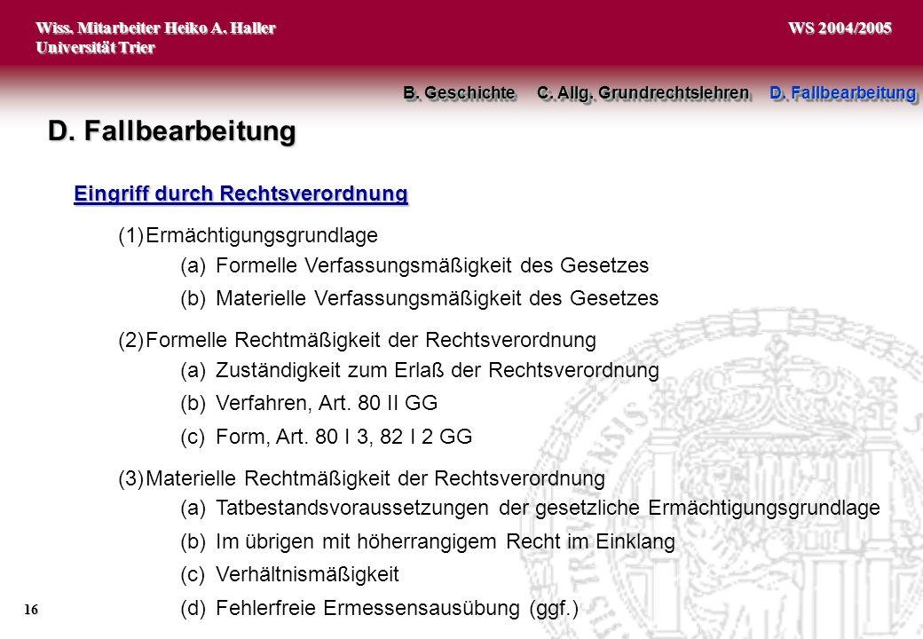Wiss. Mitarbeiter Heiko A. Haller Universität Trier 16 WS 2004/2005 Eingriff durch Rechtsverordnung (1)Ermächtigungsgrundlage (a)Formelle Verfassungsm
