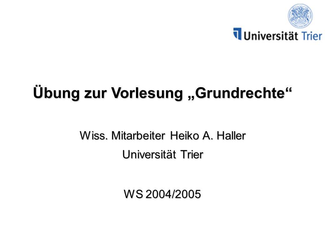Übung zur Vorlesung Grundrechte Wiss. Mitarbeiter Heiko A. Haller Universität Trier WS 2004/2005