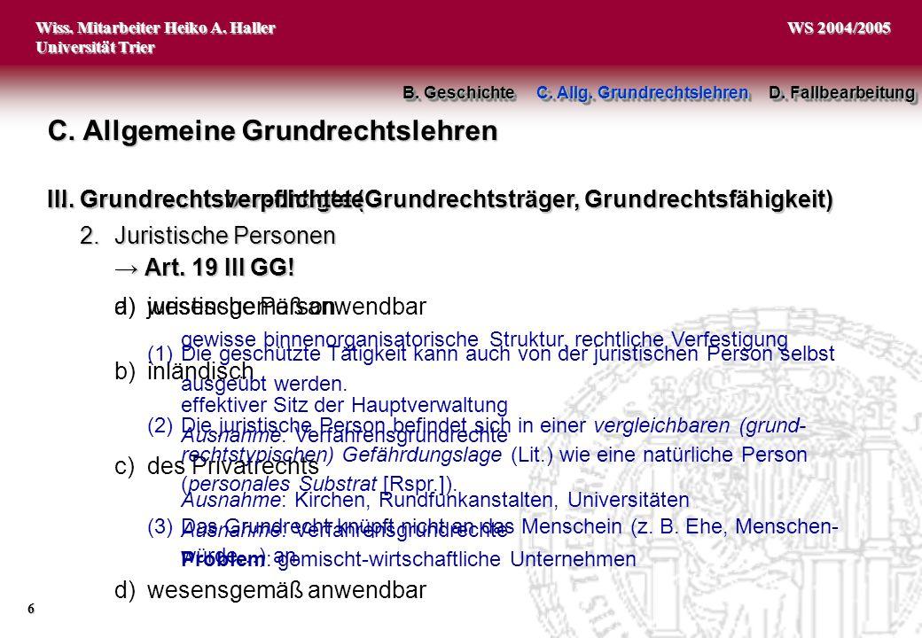 Wiss. Mitarbeiter Heiko A. Haller Universität Trier 6 WS 2004/2005 C. Allgemeine Grundrechtslehren B. Geschichte C. Allg. Grundrechtslehren D. Fallbea