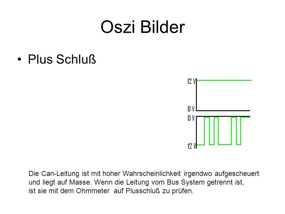 Oszi Bilder Plus Schluß Die Can-Leitung ist mit hoher Wahrscheinlichkeit irgendwo aufgescheuert und liegt auf Masse. Wenn die Leitung vom Bus System g