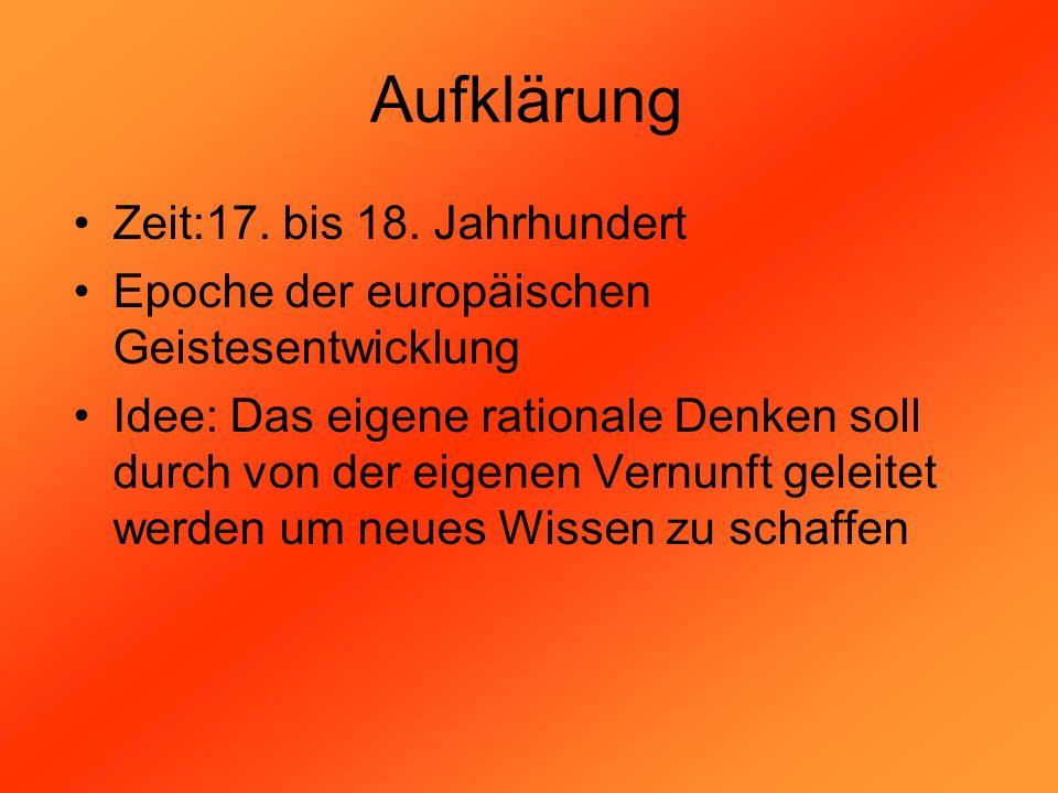Aufklärung Zeit:17. bis 18. Jahrhundert Epoche der europäischen Geistesentwicklung Idee: Das eigene rationale Denken soll durch von der eigenen Vernun