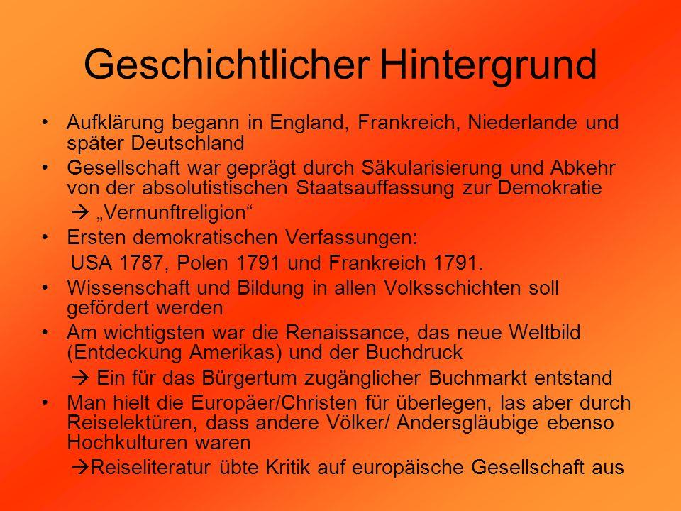 Geschichtlicher Hintergrund Aufklärung begann in England, Frankreich, Niederlande und später Deutschland Gesellschaft war geprägt durch Säkularisierun