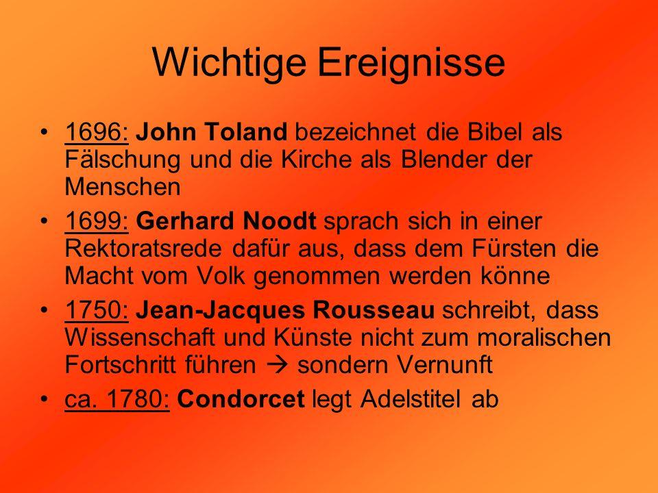 Wichtige Ereignisse 1696: John Toland bezeichnet die Bibel als Fälschung und die Kirche als Blender der Menschen 1699: Gerhard Noodt sprach sich in ei