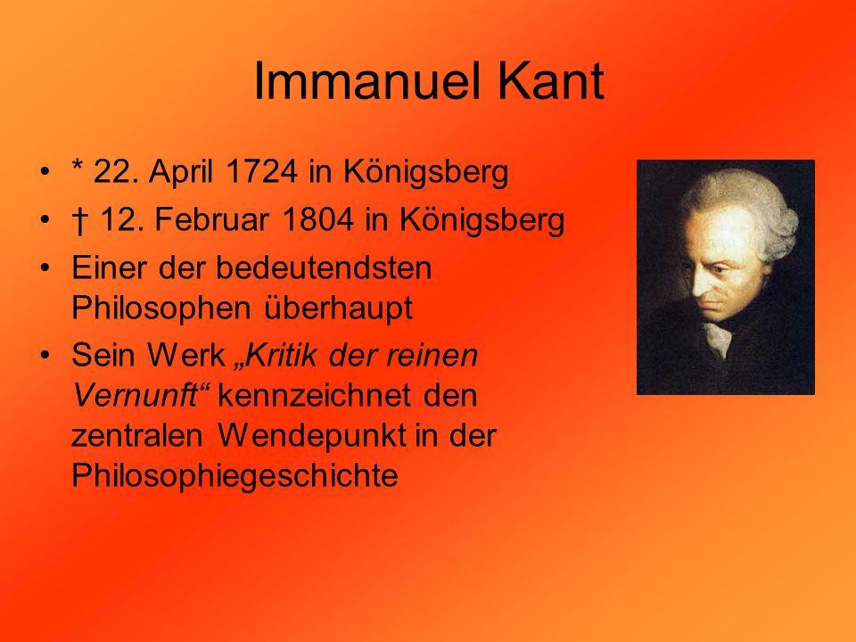 Immanuel Kant * 22. April 1724 in Königsberg 12. Februar 1804 in Königsberg Einer der bedeutendsten Philosophen überhaupt Sein Werk Kritik der reinen